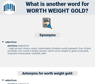 worth weight gold, synonym worth weight gold, another word for worth weight gold, words like worth weight gold, thesaurus worth weight gold