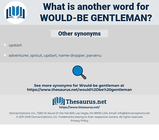 would-be gentleman, synonym would-be gentleman, another word for would-be gentleman, words like would-be gentleman, thesaurus would-be gentleman