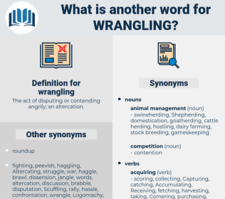 wrangling, synonym wrangling, another word for wrangling, words like wrangling, thesaurus wrangling