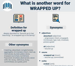 wrapped up, synonym wrapped up, another word for wrapped up, words like wrapped up, thesaurus wrapped up