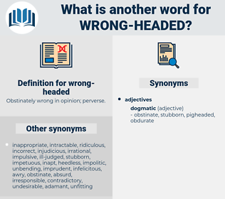 wrong headed, synonym wrong headed, another word for wrong headed, words like wrong headed, thesaurus wrong headed