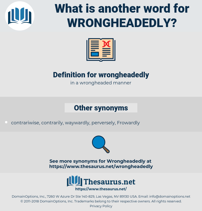 wrongheadedly, synonym wrongheadedly, another word for wrongheadedly, words like wrongheadedly, thesaurus wrongheadedly