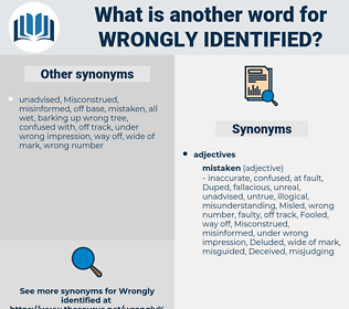 wrongly identified, synonym wrongly identified, another word for wrongly identified, words like wrongly identified, thesaurus wrongly identified