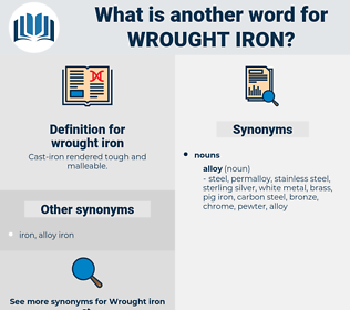 wrought iron, synonym wrought iron, another word for wrought iron, words like wrought iron, thesaurus wrought iron