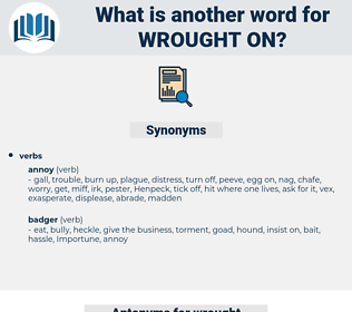 wrought on, synonym wrought on, another word for wrought on, words like wrought on, thesaurus wrought on