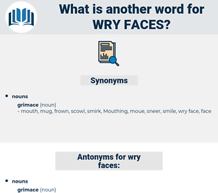 wry faces, synonym wry faces, another word for wry faces, words like wry faces, thesaurus wry faces