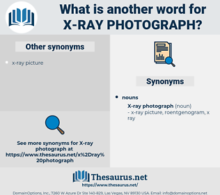 x-ray photograph, synonym x-ray photograph, another word for x-ray photograph, words like x-ray photograph, thesaurus x-ray photograph