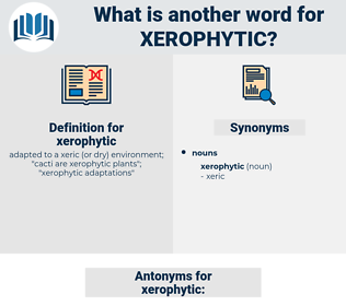 xerophytic, synonym xerophytic, another word for xerophytic, words like xerophytic, thesaurus xerophytic