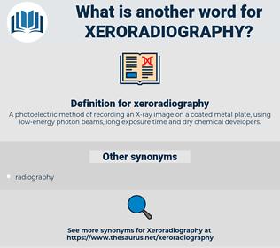 xeroradiography, synonym xeroradiography, another word for xeroradiography, words like xeroradiography, thesaurus xeroradiography