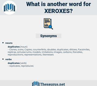 Xeroxes, synonym Xeroxes, another word for Xeroxes, words like Xeroxes, thesaurus Xeroxes