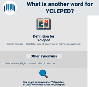 Ycleped, synonym Ycleped, another word for Ycleped, words like Ycleped, thesaurus Ycleped