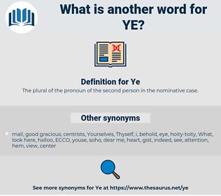 Ye, synonym Ye, another word for Ye, words like Ye, thesaurus Ye