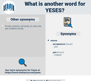 yeses, synonym yeses, another word for yeses, words like yeses, thesaurus yeses
