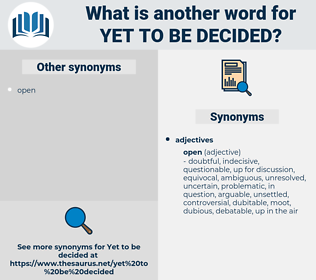 yet to be decided, synonym yet to be decided, another word for yet to be decided, words like yet to be decided, thesaurus yet to be decided