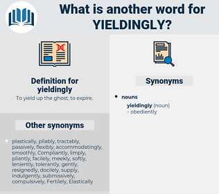 yieldingly, synonym yieldingly, another word for yieldingly, words like yieldingly, thesaurus yieldingly