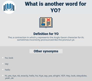 YO, synonym YO, another word for YO, words like YO, thesaurus YO