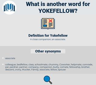 Yokefellow, synonym Yokefellow, another word for Yokefellow, words like Yokefellow, thesaurus Yokefellow