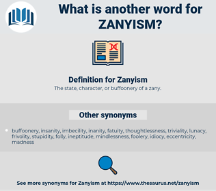 Zanyism, synonym Zanyism, another word for Zanyism, words like Zanyism, thesaurus Zanyism