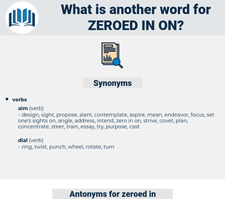 zeroed in on, synonym zeroed in on, another word for zeroed in on, words like zeroed in on, thesaurus zeroed in on