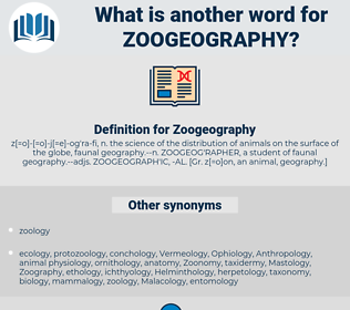 Zoogeography, synonym Zoogeography, another word for Zoogeography, words like Zoogeography, thesaurus Zoogeography
